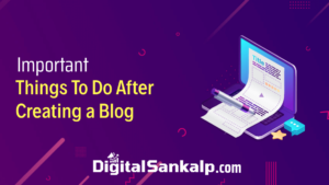 6 Important Things To Do After Creating a Blog